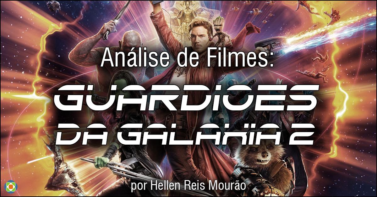 Imagem produzida por Munerato para a análise de filmes do segundo filme Guardiões da Galáxia 2